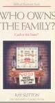 Who Owns The Family?: God Or The State?